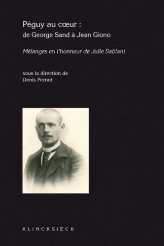 Denis Pernot - Péguy au coeur - De George Sand à Jean Giono.