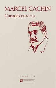Denis Peschanski et Serge Wolikow - Marcel Cachin - Carnets 1906-1947 Tome 3, 1921-1933.