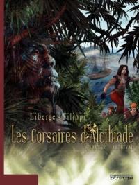 Denis-Pierre Filippi et Eric Liberge - Les corsaires d'Alcibiade Tome 2 : Le rival.