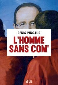 Denis Pingaud - L'homme sans com'.