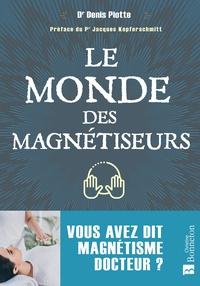 Denis Piotte - Le monde des magnétiseurs - Vous avez dit magnétisme docteur ?.