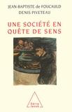 Denis Piveteau et Jean-Baptiste de Foucauld - Une société en quête de sens.