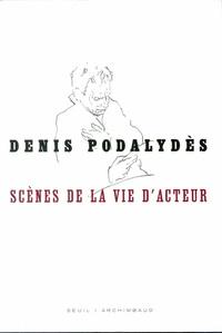 Denis Podalydès - Scènes de la vie d'acteur.