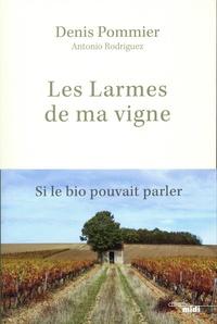 Denis Pommier et Antonio Rodriguez - Les Larmes de ma vigne - Si le bio pouvait parler.