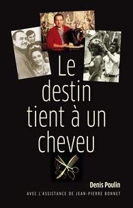 Denis Poulin - Le destin tient à un cheveu.