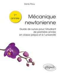 Denis Priou - Mécanique newtonienne - Guide de survie pour l'étudiant de première année en classe prépa et à l'université.