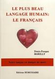 Denis-Prosper Marilly - Le plus beau langage humain : le français - Notre langue en danger de mort.