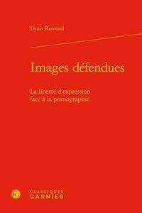 Denis Ramond - Images défendues - La liberté d'expression face à la pornographie.