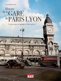 Denis Redoutey - Histoire de la Gare de Paris Lyon - Un lien entre la capitale et l'arc sud-est.