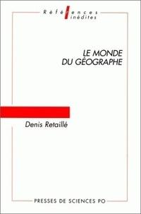 Denis Retaillé - Le monde du géographe.