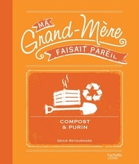 Denis Retournard - Compost et purin - Ma Grand-mère faisait pareil.