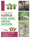Denis Retournard et Robert Elger - Le petit traité Rustica pour semer, greffer, bouturer.