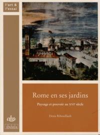 Denis Ribouillault - Rome en ses jardins - Paysage et pouvoir au XVIe siècle.