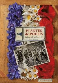 Denis Richard - Plantes de poilus - La fleur et le fusil en 14-18.