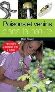 Denis Richard - Poisons et venins dans la nature - Apprendre à protéger toute la famille.