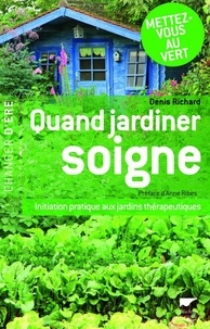 Denis Richard - Quand jardiner soigne - Initiation pratique aux jardins thérapeutiques.