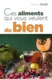 Denis Riché - Ces aliments qui vous veulent du bien.