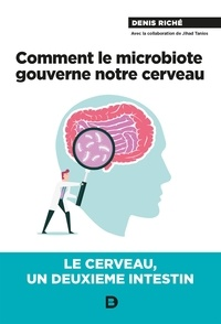 Denis Riché - Comment le microbiote gouverne notre cerveau - Le cerveau, un deuxième intestin.