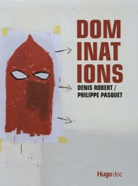 Denis Robert et Philippe Pasquet - Dominations.