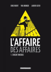 Denis Robert et Yan Lindingre - L'affaire des affaires Tome 1 : L'argent invisible.