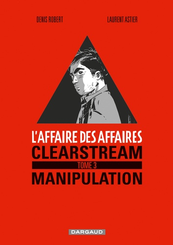 Denis Robert et Laurent Astier - L'affaire des affaires Tome 3 : Clearstream manipulation.