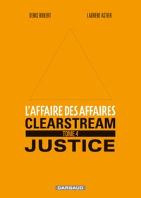 Denis Robert et Laurent Astier - L'affaire des affaires Tome 4 : Clearstream justice.