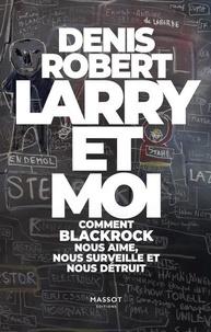 Denis Robert - Larry et moi - Comment BlackRock nous aime, nous surveille et nous détruit.