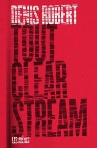 Denis Robert - Tout Clear Stream.