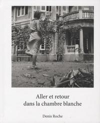 Denis Roche - Aller et retour dans la chambre blanche.