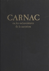 Denis Roche et Jean-Robert Masson - Carnac ou les Mésaventures de la narration.