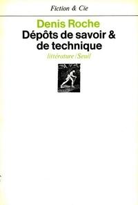 Denis Roche - Dépôts de savoir et de technique.
