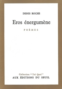 Denis Roche - Eros énergumène.