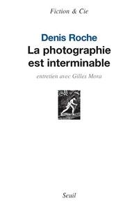 Denis Roche - La photographie est interminable.