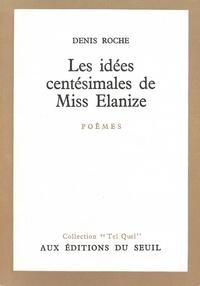 Denis Roche - Les Idées centésimales de miss Elanize.