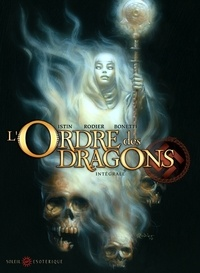 Denis Rodier et Elia Bonetti - L'Ordre des dragons  : Intégrale.