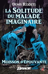 Denis Roditi - La Solitude du malade imaginaire - Moisson d'épouvante, T2.