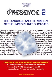 Denis Roger DENOCLA - PRESENCE 2 - The language and the mystery of the UMMO planet disclosed.