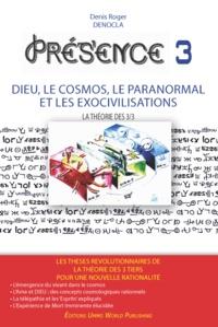 Denis Roger DENOCLA - PRESENCE 3 - Dieu, le Cosmos, le Paranormal et les Exocivilisations - NOUVELLE EDITION.