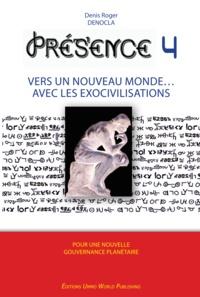 Denis Roger DENOCLA - PRESENCE 4 - Vers un nouveau Monde… avec les Exocivilisations - NOUVELLE EDITION.