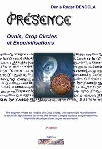 Denis Roger Denocla - Présence - Ovnis, Crop Circles et Exocivilisations.