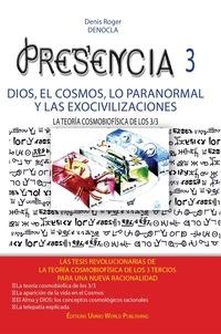Denis Roger DENOCLA - PRESENCIA 3 - dios, el cosmos, lo paranormal  Y las exocivilizaciones - La teoria cosmofisica de los 3/3.