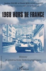 Denis Rolland et Justine Faure - 1968 hors de France - Histoire et constructions historiographiques.