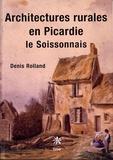 Denis Rolland - Architectures rurales en Picardie - Le Soissonnais.