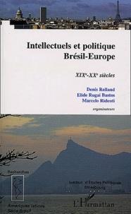 Denis Rolland et Elide Rugai Bastos - Intellectuels et politique Brésil-Europe - XIXe-XXe siècles.