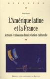 Denis Rolland - L'Amérique latine et la France - Acteurs et réseaux d'une relation culturelle.