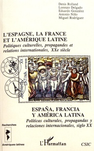 Denis Rolland et Lorenzo Delgado - L'Espagne, la France et l'Amérique latine - Politiques culturelles, propagandes et relations internationales, XXe siècle.