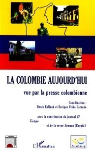 Denis Rolland et Enrique Uribe Carreño - La Colombie aujourd'hui vue par la presse colombienne.
