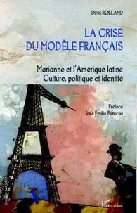 Denis Rolland - La crise du modèle français - Marianne et l'Amérique latine : culture, politique et identité.