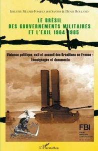 Denis Rolland - Le Brésil des gouvernements militaires et l'exil, 1964-1985 - Violence politique, exil et accueil des Brésiliens en France : témoignages et documents.
