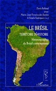 Denis Rolland et Marie-José Ferreira dos Santos - Le Brésil, territoire d'histoire - Historiographie du Brésil contemporain.